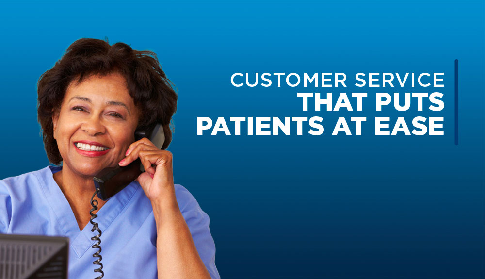 Customer Service that puts patients at ease